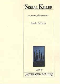 Serial killer et autres pièces courtes, Fréchette, Carole