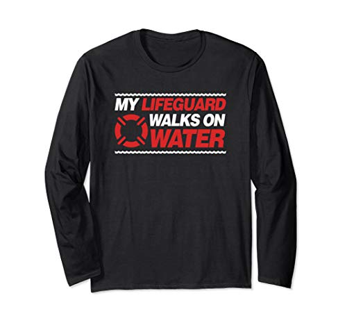 My Lifeguard Walks On Water Funny Gift Long Sleeve T-Shirt
