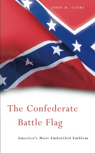 Flag Battle - The Confederate Battle Flag: America's Most Embattled Emblem