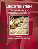 Liechtenstein Company Laws and Regulations Handbook Volume 1 Strategic Information and Basic Laws (World Law Business Library)