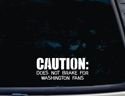 - CAUTION: Does not brake for Washington Fans - 7