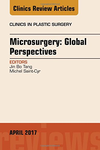 Microsurgery: Global Perspectives, An Issue of Clinics in Plastic Surgery, 1e (The Clinics: Surgery)