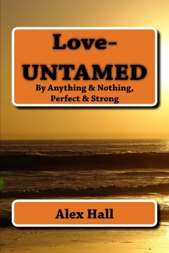 Love-UNTAMED: By Anything & Nothing, Perfect & Strong pdf epub