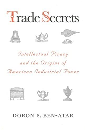 Trade Secrets: Intellectual Piracy and the Origins of American Industrial Power: Amazon.es: Doron Ben-Atar: Libros en idiomas extranjeros