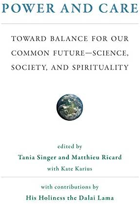 Power and Care: Toward Balance for Our Common Future―Science, Society, and Spirituality (The MIT Press)