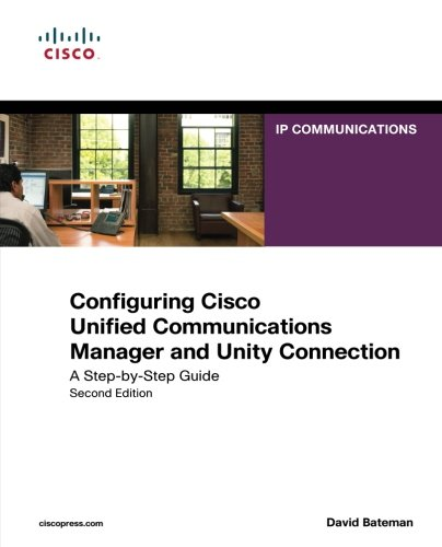 Configuring Cisco Unified Communications Manager and Unity Connection: A Step-by-Step Guide (2nd Edition) (Networking Technology - Server Telephony