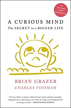 A Curious Mind: The Secret to a Bigger Life by [Grazer, Brian, Fishman, Charles]