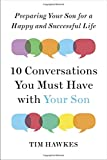 Ten Conversations You Must Have with Your Son: Preparing Your Son for a Happy and Successful Life