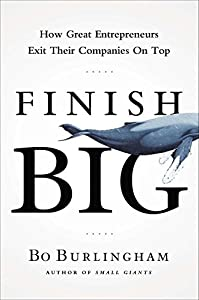 Finish Big: How Great Entrepreneurs Exit Their Companies on Top from Portfolio