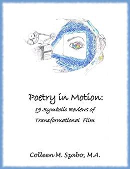 Poetry in Motion: 19 Symbolic Reviews of Transformational Film by [Szabo, Colleen]
