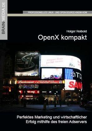 OpenX kompakt: Perfektes Marketing und wirtschaftlicher Erfolg mithilfe des freien Adservers