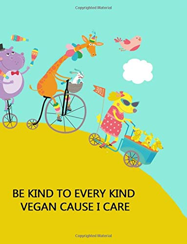 Be Kind to Every Kind Vegan Cause I Care: 2018 Vegan Weekly Monthly Planner Calendar Organiser and Journal with Inspirational Quotes