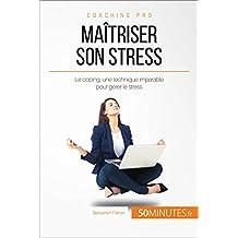 Maîtriser son stress: Le coping, une technique imparable pour gérer le stress (Coaching pro t. 10) (French Edition)