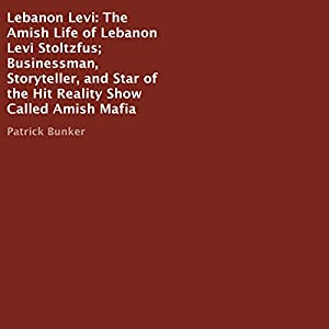Lebanon Levi: The Amish Life of Lebanon Levi Stoltzfus Audiobook
