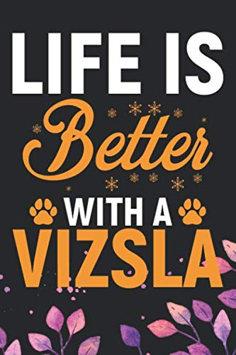 Life-Is-Better-With-A-Vizsla-Cool-Vizsla-Dog-Journal-Notebook-Vizsla-Puppy-Lover-Gifts-Funny-Vizsla-Dog-Notebook-Vizsla-Owner-Gifts-6-x-9-in-120-pages