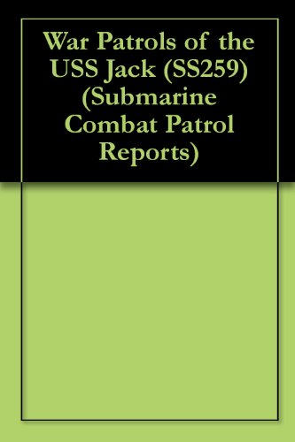 War Patrols of the USS Jack (SS259) (Submarine Combat Patrol Reports)