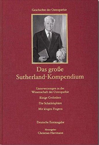Das große Sutherland-Kompendium: Die Schädelsphäre. Einige Gedanken. Unterweisungen in der Wissenschaft der Osteopathie. Mit klugen Fingern
