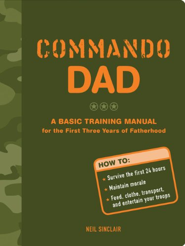 Commando Dad: A Basic Training Manual for the First Three Years of Fatherhood (Free Training Manual)