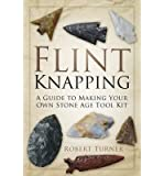 Flint Knapping: A Guide to Making Your Own Stone Age Tool Kit (Paperback) - Common
