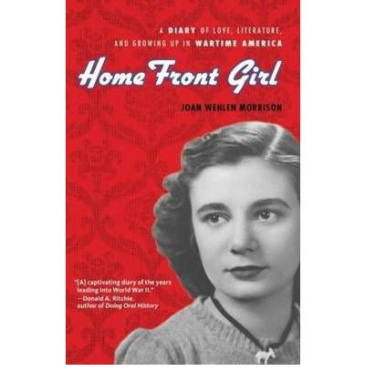 Home Front Girl: A Diary of Love, Literature, & Growing Up in Wartime America (Hardback) - Common ebook