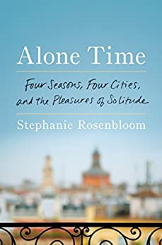 Alone Time: Four Seasons, Four Cities, and the Pleasures of Solitude by [Rosenbloom, Stephanie]