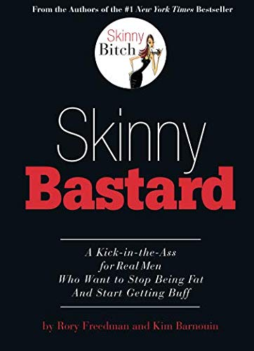 Download Skinny Bastard: A Kick-in-the-Ass for Real Men Who Want to Stop Being Fat and Start Getting Buff pdf