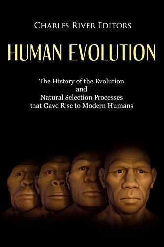 Human Evolution: The History of the Evolution and Natural Selection Processes that Gave Rise to Modern Humans by [Charles River Editors]