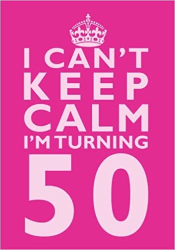 I Cant Keep Calm Im Turning 50 Birthday Gift Notebook 7 X 10 Inches Novelty Gag Book For Women 50th Present Humorous