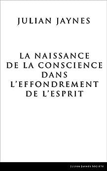 La Naissance de la Conscience dans L'Effondrement de L'Esprit (French Edition) por [Jaynes, Julian]