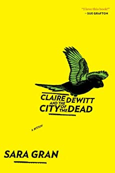 Claire DeWitt and the City of the Dead (Claire DeWitt Novels) by [Gran, Sara]