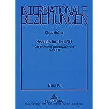 Peanuts fuer die UNO: Das deutsche Finanzengagement seit 1960 by Klaus H?fner (2008-12-03)