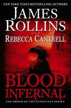 James Rollins: Blood Infernal : The Order of the Sanguines Series (Hardcover); 2015 Edition