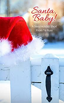 Santa, Baby!: A Sexy Holiday Short by [Russ, Té]
