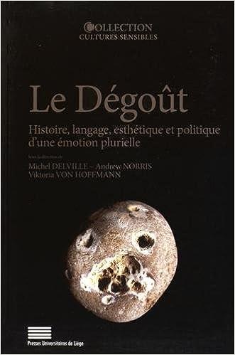 Lire Le Degout. Histoire, Langage, Esthetique et Politique d'une Emotion P Lurielle pdf ebook
