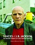 Traces of J. B. Jackson: The Man Who Taught Us to See Everyday America (Midcentury: Architecture, Landscape, Urbanism, and Design)