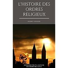 L'Histoire des Ordres Religieux: Découvrez Toute l'histoire sur les ordres religieux (French Edition)