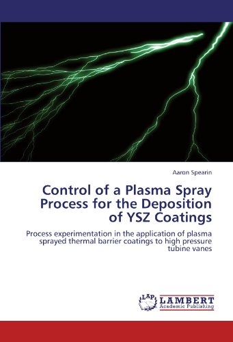Control of a Plasma Spray Process for the Deposition of YSZ Coatings: Process experimentation in the application of plasma sprayed thermal barrier coatings to high pressure tubine vanes