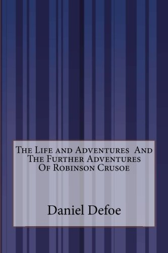 The Life and Adventures And The Further Adventures Of Robinson Crusoe ebook