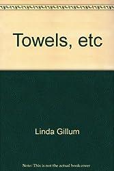 Towels, etc