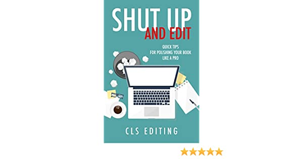 Shut Up and Edit: Quick Tips for Polishing Your Book Like a Pro ...