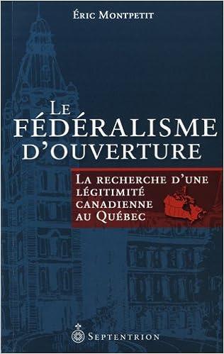 En ligne téléchargement Le Fédéralisme d'ouverture. La recherche d'une légitimité Canadienne au Québec pdf ebook