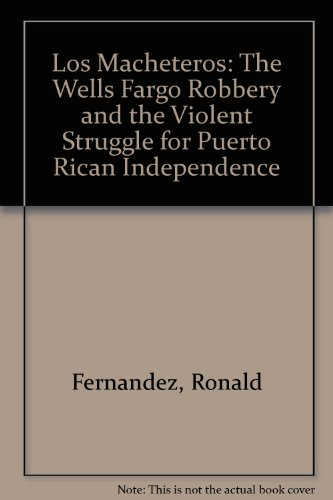 Los Macheteros  The Wells Fargo Robbery And The Violent Struggle For Puerto Rican Independence
