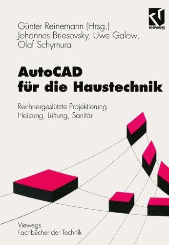 AutoCAD fr die Haustechnik: Rechnergesttzte Projektierung Heizung, Lftung, Sanitr (Viewegs Fachbcher der Technik) (German Edition)