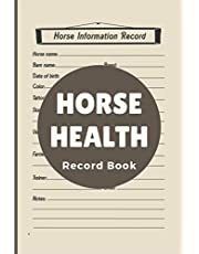 Horse Health Record Book: Equine Health Record Keeper, Logbook for Keeping Track of Your Horse Health Care, Daily Activities And Vaccination , Veterinary Record