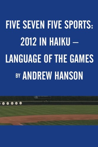 Five Seven Five Sports: 2012 in Haiku – Language of the Games by Brand: AuthorHouse