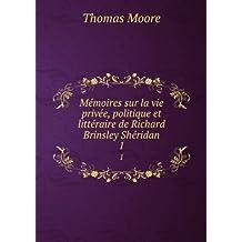 Mémoires sur la vie privée, politique et littéraire de Richard Brinsley Shéridan. 1