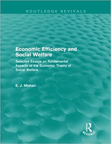economic efficiency and social welfare routledge revivals  economic efficiency and social welfare routledge revivals selected essays on fundamental aspects of the economic theory of social welfare 1st edition