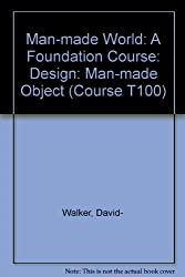 Man-made World: A Foundation Course: Design: Man-made Object (Course T100)