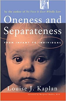 Book Oneness and Separateness: From Infant to Individual by Louise Kaplan (1998-01-01)
