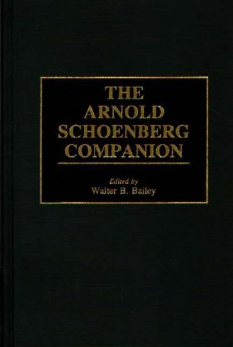 The Arnold Schoenberg Companion by Walter B Bailey